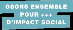 osons ensemble pour plus d'impact social-e&+