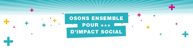 Osons ensemble pour +++ d'impact social